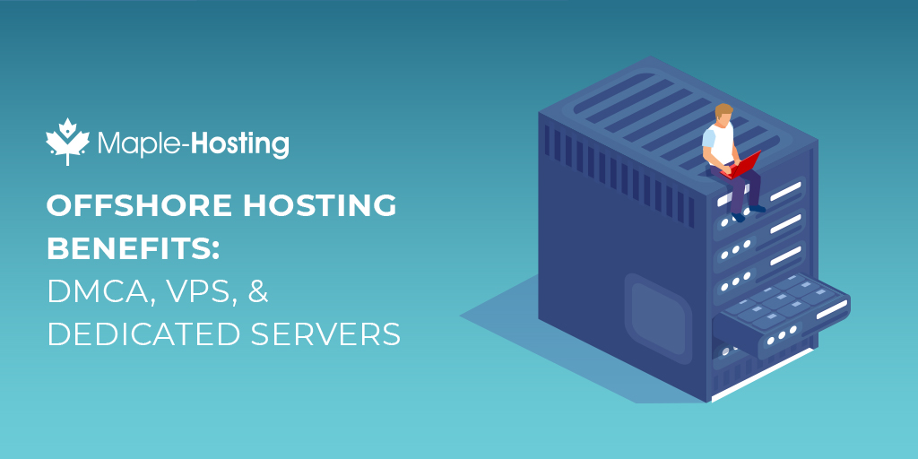 Offshore Hosting Benefits - DMCA, VPS, and Dedicated Servers